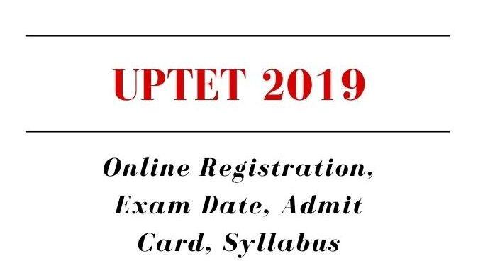UPTET 2019: Form Registration, Qualification, Fee Payment, Admit Card, Syllabus