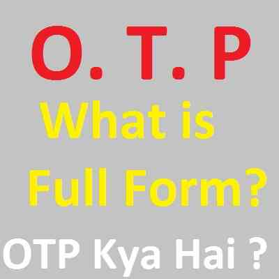 OTP KYA HAI , OTP FULL FORM